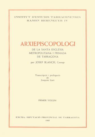 Arxiepiscopologi de la Santa Església Metropolitana i Primada de Tarragona (vol. I)