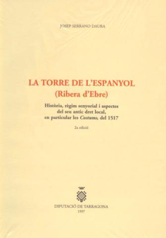 La Torre de l'Espanyol (Ribera d'Ebre). Història, règim senyorial i aspectes del seu antic dret local