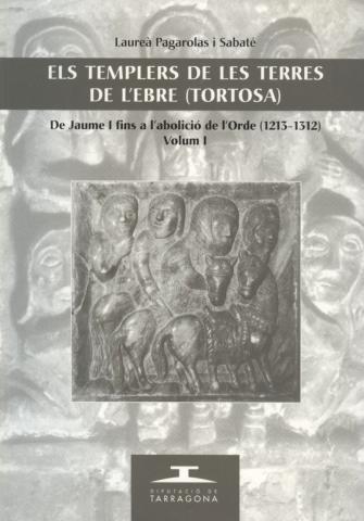 Els Templers de les terres de l'Ebre (Tortosa). De Jaume I fins a l'abolició de l'Orde (1213-1312). Volum I