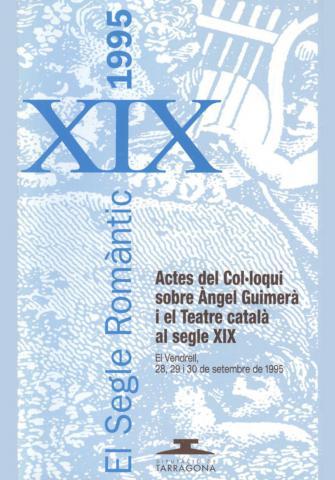 Segle romàntic, El : actes del Col·loqui sobre Àngel Guimerà i el teatre català del segle XIX