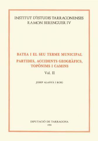 Batea i el seu terme municipal: Partides, accidents geogràfics, topònims i camins (Vol.II)