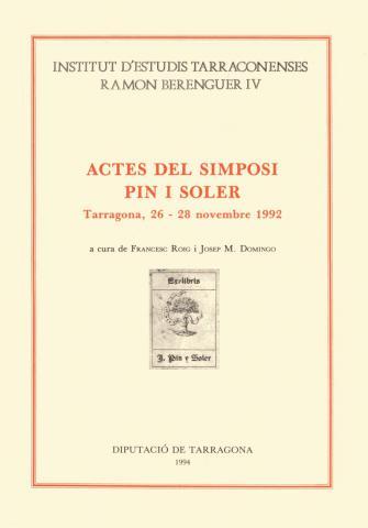 Actes del Simposi Pin i Soler. Tarragona, 26-28 novembre 1992