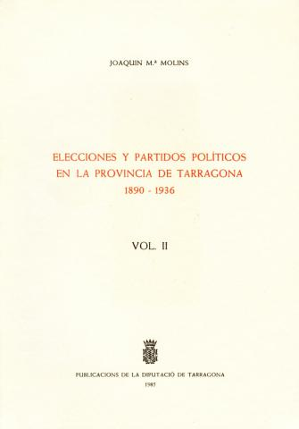 Elecciones y partidos políticos en la provincia de Tarragona: 1890-1936 (vol.II)