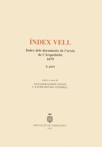 """""""Índex Vell"""". Índex dels documents de l'arxiu de l'Arquebisbe (1ª part)"""