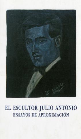 El escultor Julio Antonio. Ensayos de aproximación