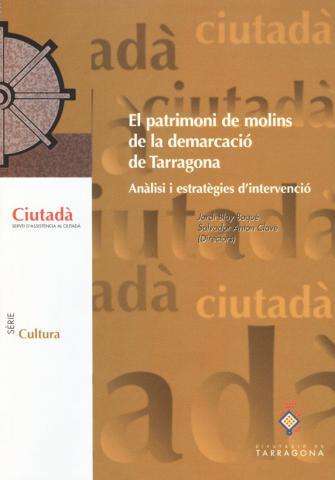 El patrimoni de molins de la demarcació de Tarragona. Anàlisi i estratègies d'intervenció
