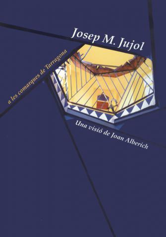 Josep M. Jujol a les comarques de Tarragona. Una visió de Joan Alberich