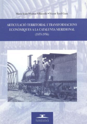 Articulació territorial i transformacions econòmiques a la Catalunya meridional (1833-1936)