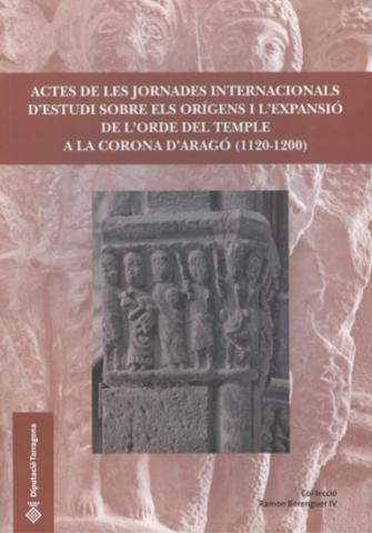 Actes de les jornades internacionals sobre els orígens i l'expansió de l'ordre del temple Corona d'Aragó