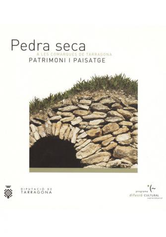 Pedra seca a les comarques de Tarragona: Patrimoni i Paisatge