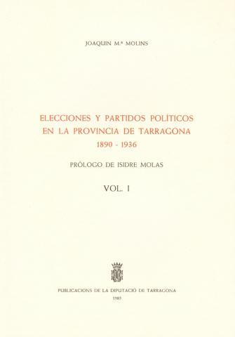 Elecciones y partidos políticos en la provincia de Tarragona: 1890-1936 (vol. I)