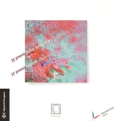 Biennal d'art 2010: XXXVII Premi Tapiró de Pintura. XXXV Premi Julio Antonio d'Escultura