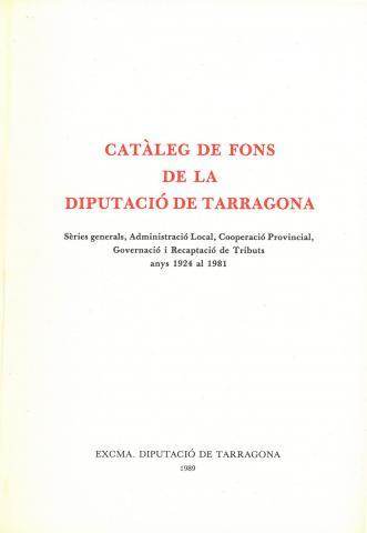 Catàleg de fons de la Diputació de Tarragona: Sèries Generals, Administració local, Cooperació Provincial, Governació, Recaptació  de Tributs, dels anys 1924 al 1981