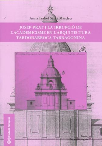 Josep Prat i la irrupció de l'academicisme en l'arquitectura tardobarroca tarragonina
