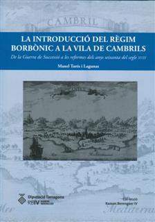 Introducció del règim borbònic a la vila de Cambrils. De la Guerra de Successió a les reformes dels anys seixanta del segle XVIII