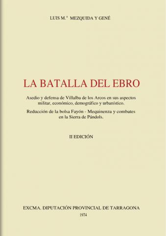 La Batalla del Ebro. Asedio y defensa de Villalba de los Arcos en sus aspectos militar, económico, demográfico y urbanistico