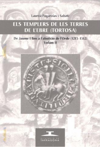 Templers de les terres de l'Ebre (Tortosa), Els. De Jaume I fins a l'abolició de l'Orde (1213-1312). Volum II