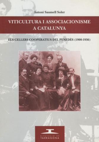 Viticultura i associacionisme a Catalunya. Els cellers cooperatius del Penedes (1900-1936)