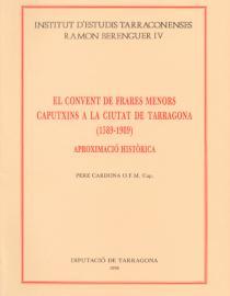 El Convent dels Frares Menors Caputxins a la ciutat de Tarragona. (1589-1989) Aproximació històrica
