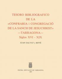 """Tesoro bibliografico de la """"Confraria i Congregacio de la Sanch de Jesuchrist"""".Tarragona s.XVI-XIX"""