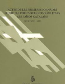 Actes de les Primeres Jornades sobre els Ordes Religioso-Militars als Països Catalans (s.XII-XIX)