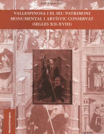 Vallespinosa i el seu patrimoni monumental i artistic conservat (segles XII-XVIII)