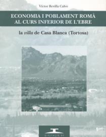 """Economia i poblament romà al curs inferior de l'Ebre. La """"villa"""" de Casa Blanca (Tortosa)"""