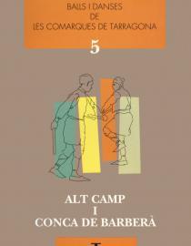 Balls i danses de les comarques de Tarragona. Vol. V. Alt Camp i Conca de Barberà