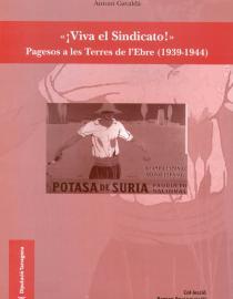Viva el Sindicato. Pagesos a les Terres de l'Ebre (1939-1944)