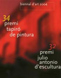 Biennal d'Art 2004. 34è Premi Tapiró de Pintura-32è Premi Julio Antonio d'Escultura