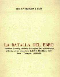 La Batalla del Ebro. Asedio de Tortosa y combates de Amposta. Del río Guadalope al Gayá, con las ocupaciones de Falset, Montblanc, Valls, Reus y Tarragona