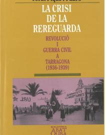 La crisi de la rereguarda: Revolució i Guerra Civil a Tarragona 1936-1939