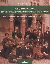 Els Moragas. Historia intima d'una familia de notables (1750-1868)