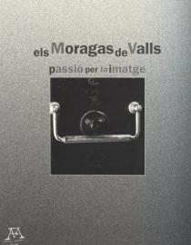 Els Moragas de Valls. Passió per la imatge